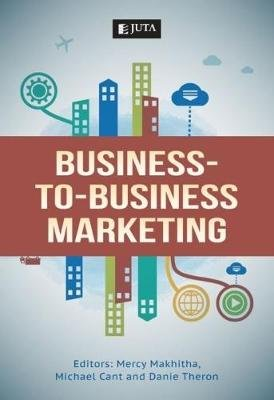 Business To Business Marketing (Paperback): Mercy Makhitha, Michael Cant, Danie Theron