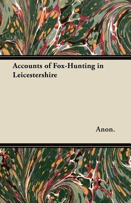 Accounts of Fox-Hunting in Leicestershire (Paperback): Anon