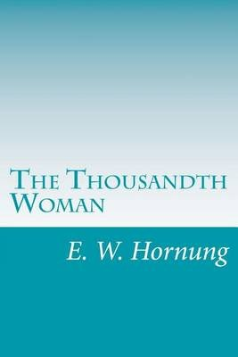 The Thousandth Woman (Paperback): E. W Hornung