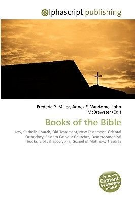 Books of the Bible (Paperback): Frederic P. Miller, Agnes F. Vandome, John McBrewster