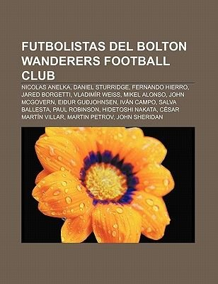 Futbolistas del Bolton Wanderers Football Club - Nicolas Anelka, Daniel Sturridge, Fernando Hierro, Jared Borgetti, Vladimir...