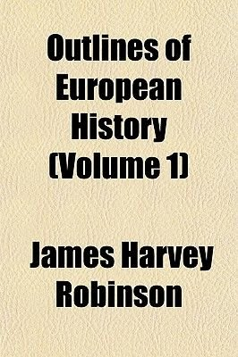 Outlines of European History (Volume 1) (Paperback): James Harvey Robinson