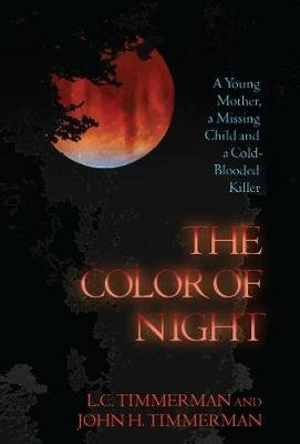 The Color of Night - A Young Mother, a Missing Child, and a Cold-Blooded Killer (Hardcover): John H. Timmerman, L C Timmerman