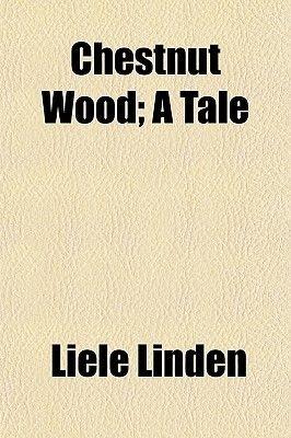 Chestnut Wood Volume 1; A Tale (Paperback): Liele Linden