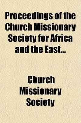 Proceedings of the Church Missionary Society for Africa and the East Volume 26 (Paperback): Church Missionary Society