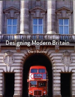 Designing Modern Britain (Paperback, Illustrated Ed): Cheryl. Buckley