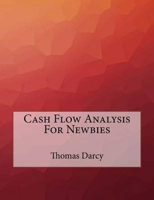 Cash Flow Analysis for Newbies (Paperback): MR Thomas Darcy