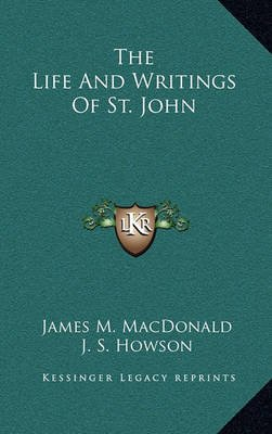 The Life and Writings of St. John (Hardcover): James M. Macdonald