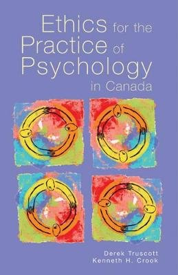 Ethics for the Practice of Psychology in Canada (Paperback): Derek Truscott, Kenneth H. Crook