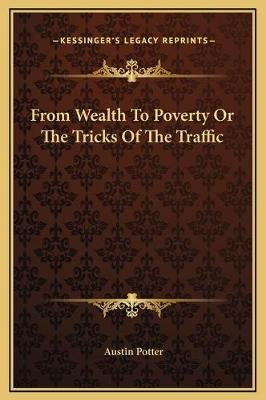 From Wealth to Poverty or the Tricks of the Traffic (Hardcover): Austin Potter