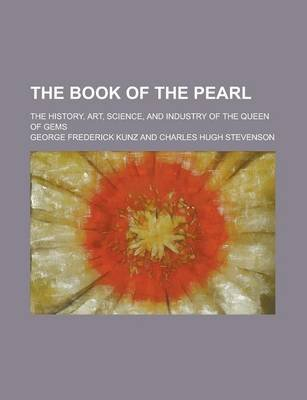 The Book of the Pearl; The History, Art, Science, and Industry of the Queen of Gems (Paperback): Us Government, George...