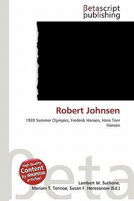 Robert Johnsen (Paperback): Lambert M. Surhone, Mariam T. Tennoe, Susan F. Henssonow
