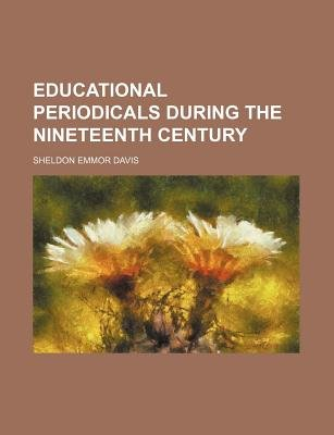 Educational Periodicals During the Nineteenth Century (Paperback): Sheldon Emmor Davis