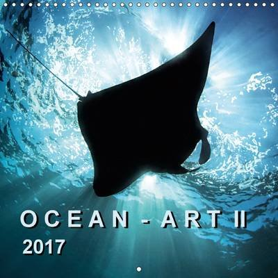 Ocean - Art II 2017 - Fascinating Underwater Pictures Show the Beauty of Life in Our Oceans! (Calendar, 3rd Revised edition):...