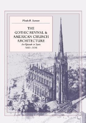 The Gothic Revival and American Church Architecture - An Episode in Taste, 1840-1856 (Paperback, New Ed): Phoebe B. Stanton