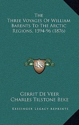The Three Voyages of William Barents to the Arctic Regions, 1594-96 (1876) (Hardcover): Gerrit de Veer