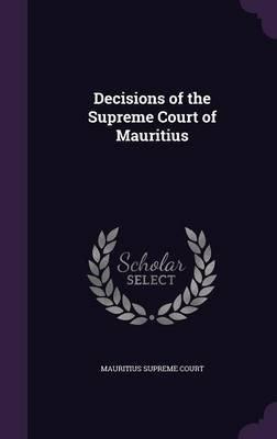 Decisions of the Supreme Court of Mauritius (Hardcover): Mauritius Supreme Court