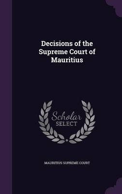 Decisions of the Supreme Court of Mauritius (Hardcover): Mauritius Supreme Court