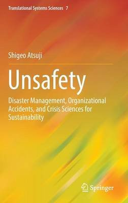 Unsafety - Disaster Management, Organizational Accidents, and Crisis Sciences for Sustainability (Hardcover, 1st ed. 2016):...