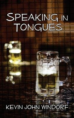 Speaking in Tongues (Paperback): Kevin John Windorf