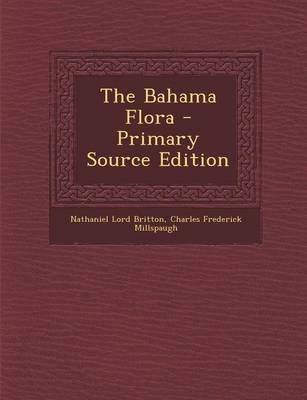 The Bahama Flora (Paperback): Nathaniel Lord Britton, Charles Frederick Millspaugh