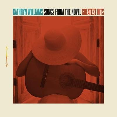 Songs from the Novel, Greatest Hits (Hardcover): Kathryn Williams