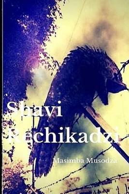 Shavi Rechikadzi (Shona, Paperback): Masimba Musodza