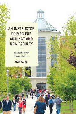 Instructor Primer for Adjunct and New Faculty (Electronic book text): Ovid K. Wong