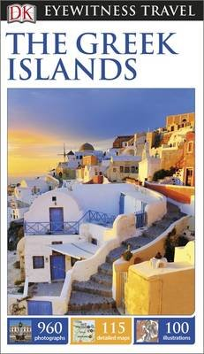 Dk Eyewitness Travel Guide: the Greek Islands (Paperback): Dk Publishing