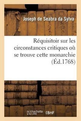 Requisitoire Sur Les Circonstances Critiques Ou Se Trouve Cette Monarchie, Depuis Que La Societe (French, Paperback): De Seabra...