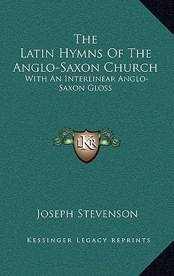 The Latin Hymns of the Anglo-Saxon Church - With an Interlinear Anglo-Saxon Gloss (Hardcover): Joseph Stevenson