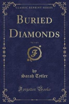 Buried Diamonds, Vol. 3 of 3 (Classic Reprint) (Paperback): Sarah Tytler