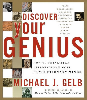 Discover Your Genius - How to Think Like History's Ten Most Revolutionary Minds (Electronic book text): Michael J Gelb