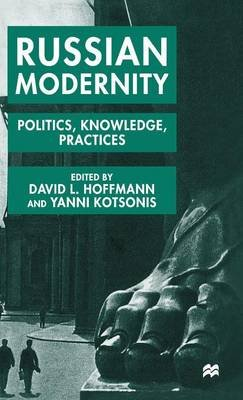 Russian Modernity - Politics, Knowledge and Practices, 1800-1950 (Hardcover): D. Hoffmann, Y. Kotsonis