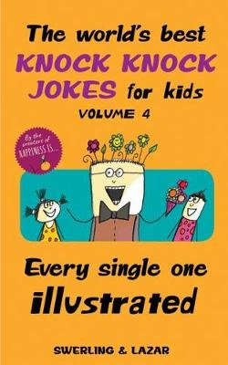 The World's Best Knock Knock Jokes for Kids Volume 4 - Every Single One Illustrated (Paperback): Lisa Swerling, Ralph Lazar