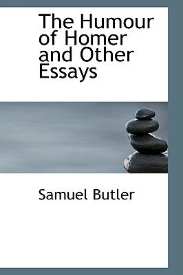 The Humour of Homer and Other Essays (Hardcover): Samuel Butler