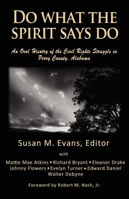 Do What the Spirit Says Do - An Oral History of the Civil Rights Struggle in Perry County, Alabama (Paperback): Susan M. Evans