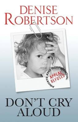 Don't Cry Aloud (Paperback): Denise Robertson