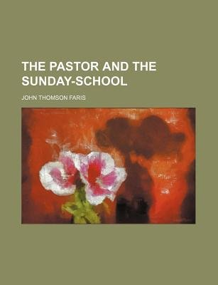 The Pastor and the Sunday-School (Paperback): John Thomson Faris