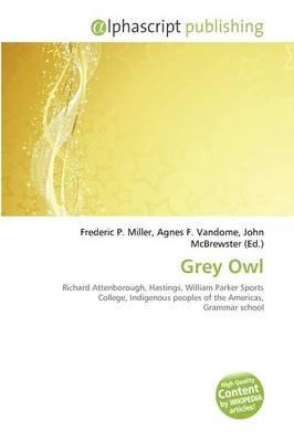 Grey Owl (Paperback): Frederic P. Miller, Agnes F. Vandome, John McBrewster
