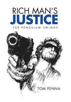Rich Man's Justice - The Pendulum Swings (Hardcover): Tom Penna