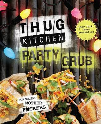 Thug Kitchen Party Grub - For Social Motherf*ckers: A Cookbook (Hardcover): Thug Kitchen