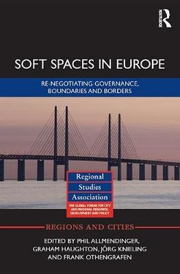Soft Spaces in Europe - Re-negotiating governance, boundaries  and borders (Electronic book text): Phil Allmendinger, Graham...