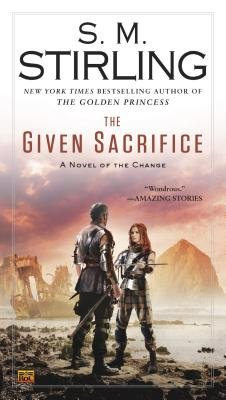 The Given Sacrifice (Paperback): S.M. Stirling