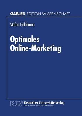 Optimales Online-Marketing - Marketingmoglichkeiten Und Anwendergerechte Gestaltung Des Mediums Online (German, Paperback, 1998...