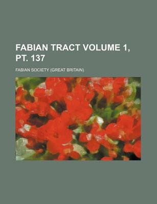 Fabian Tract Volume 1, PT. 137 (Paperback): London Fabian Society, Fabian Society