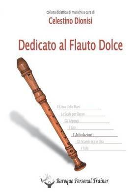 Dedicato Al Flauto Dolce (Italian, Paperback): Celestino Dionisi
