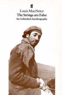 The Strings are False - An Unfinished Autobiography (Paperback, Main): Louis MacNeice