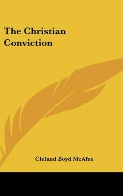The Christian Conviction (Hardcover): Cleland Boyd McAfee