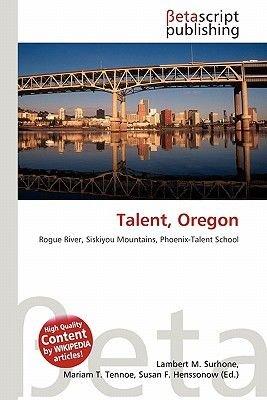 Talent, Oregon (Paperback): Lambert M. Surhone, Mariam T. Tennoe, Susan F. Henssonow